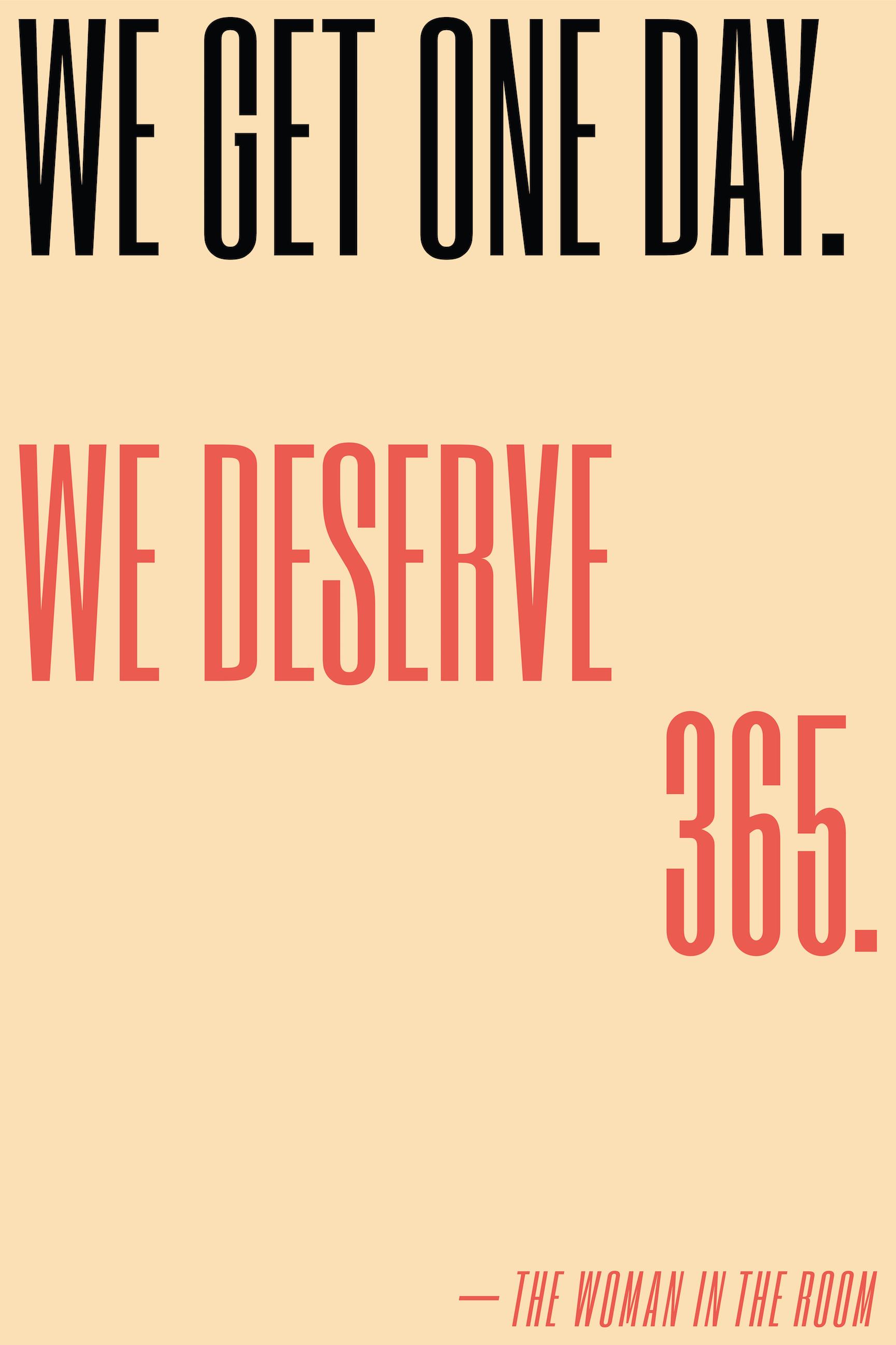 We get one day. We deserve 365.