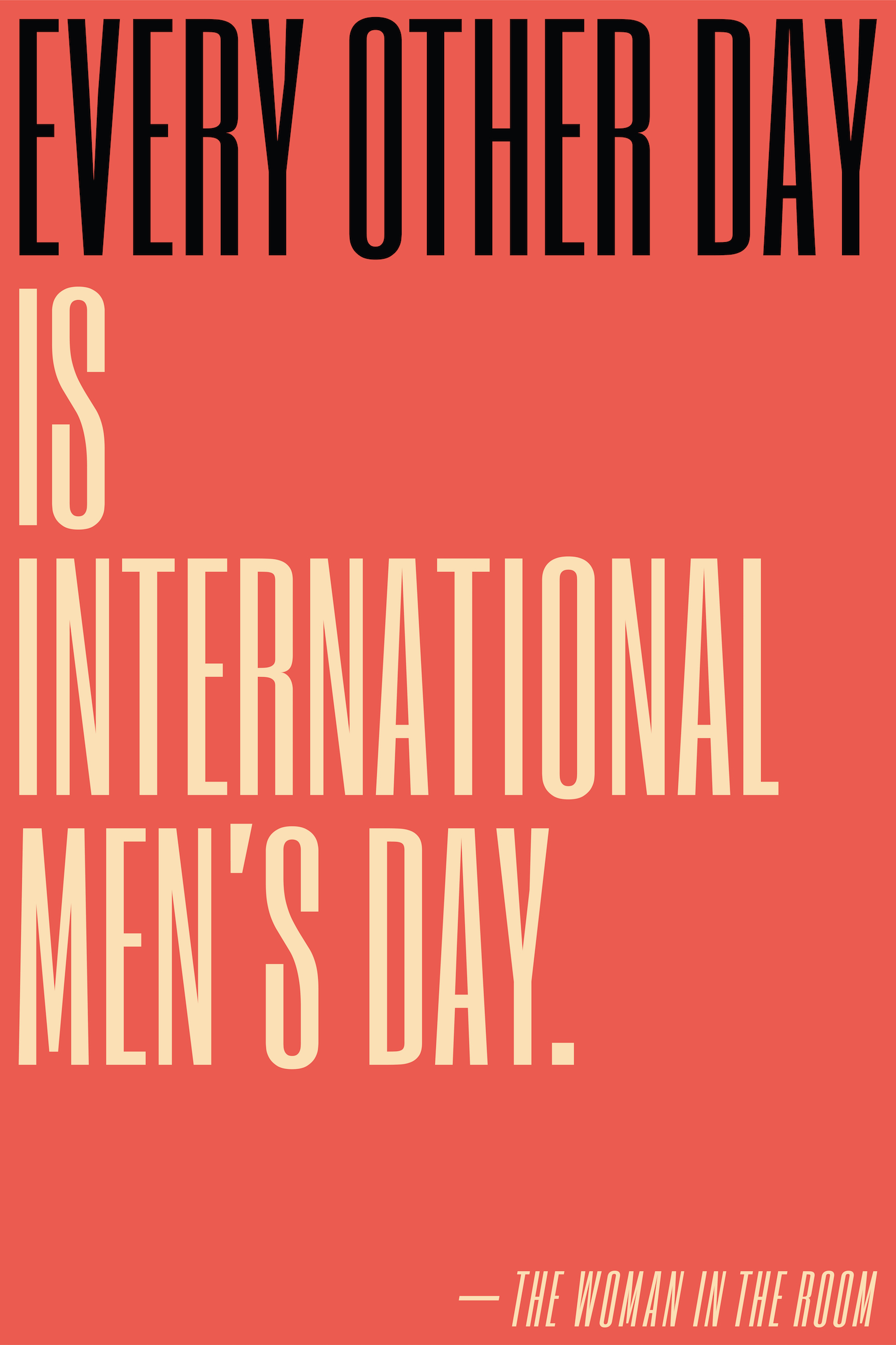 Every other day is International Men's Day.