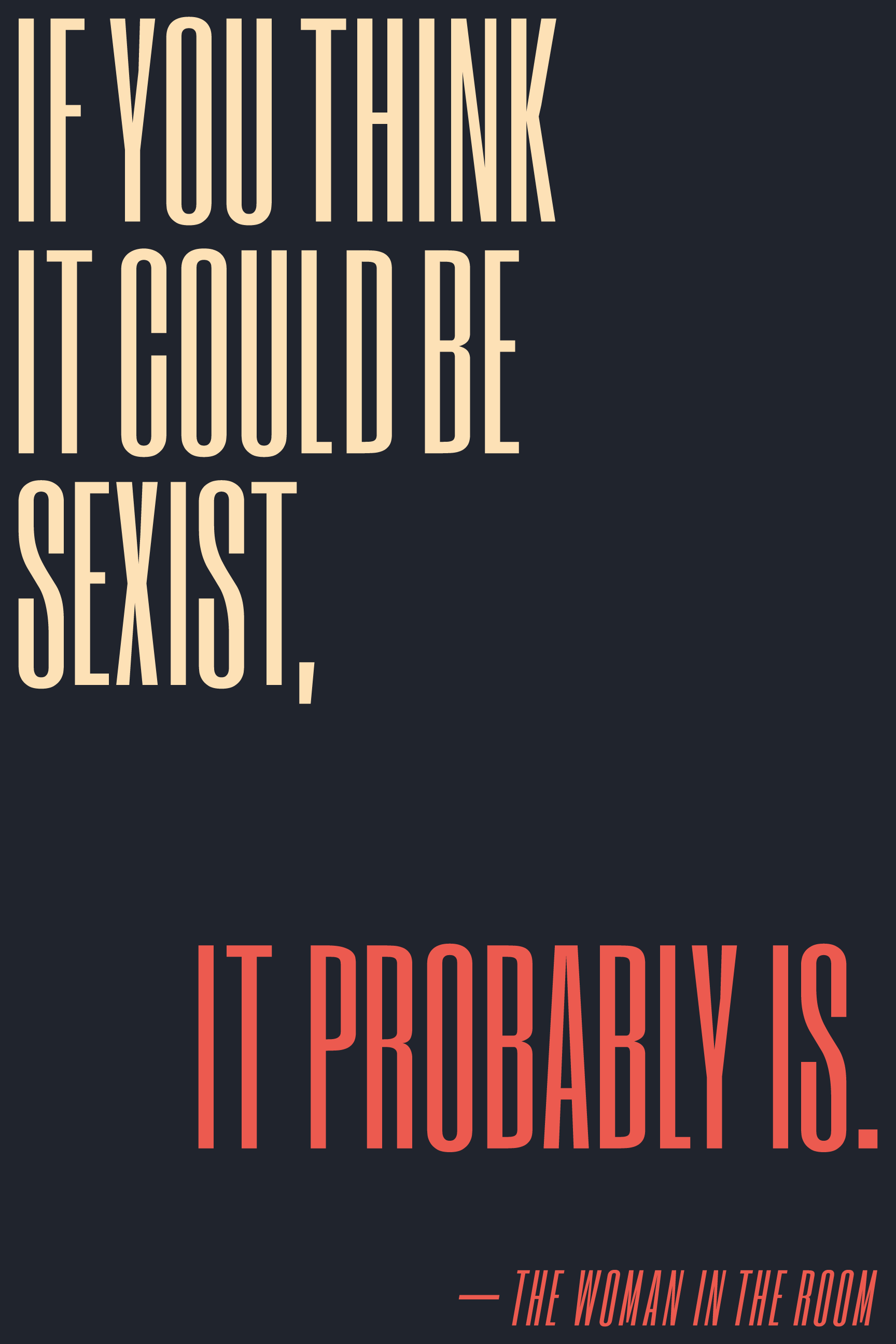 If you think it could be sexist, it probably is.